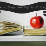 7 Essential Tips to Help You Stay Healthy in College